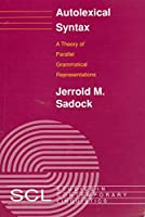 Autolexical Syntax: A Theory of Parallel Grammatical Representations (Studies in Contemporary Linguistics)