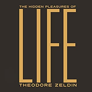 The Hidden Pleasures of Life     A New Way of Remembering the Past and Imagining the Future              By:                                                                                                                                 Theodore Zeldin                               Narrated by:                                                                                                                                 Saul Reichlin                      Length: 14 hrs and 53 mins     3 ratings     Overall 4.0