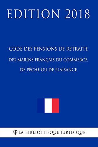 Code des pensions de retraite des marins français du commerce, de pêche ou de plaisance: Edition 2018