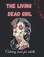 THE LIVING DEAD GIRL COLORING BOOK FOR ADULTS: Dead girl coloring book , 100 pictures, size 11 * 8.5 inches