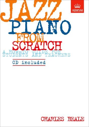Jazz Piano from Scratch: a how-to guide for students and teachers (ABRSM...