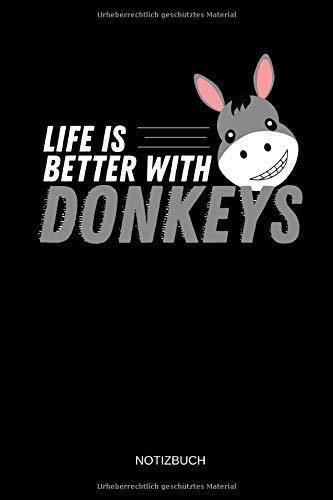 Life Is Better With Donkeys - Notizbuch: Lustiges Esel Notizbuch. Esel Zubehör & Esel Geschenk Idee.