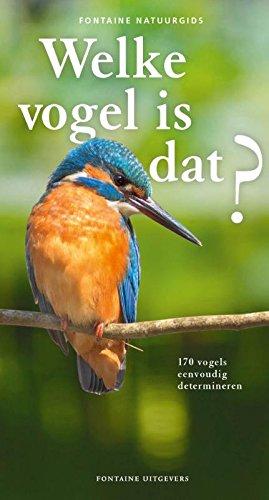 Welke vogel is dat?: 170 vogels eenvoudig determineren