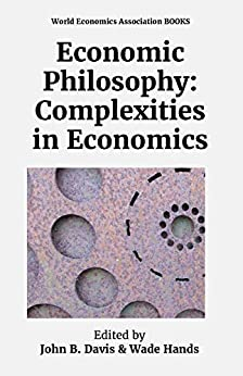 Economic Philosophy: Complexities in Economics by [John Davis, Wade Hands]