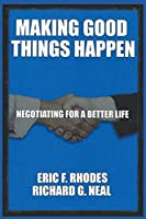 Making Good Things Happen: Negotiating for a better life