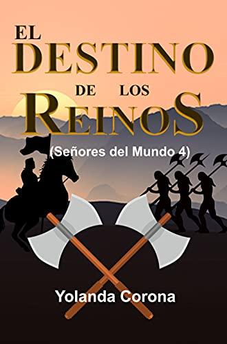 El DESTINO DE LOS REINOS (SEÑORES DEL MUNDO 4) : Nuevas amenazas acechan ¿Sobrevivirán los reinos?