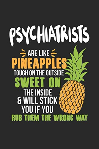 Psychiatrists Are Like Pineapples. Tough On The Outside Sweet On The Inside: Psychiatrist. Graph Paper Composition Notebook to Take Notes at Work. ... To-Do-List or Journal For Men and Women.
