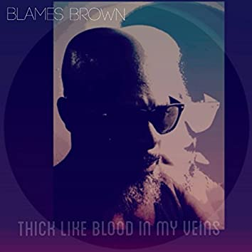 Thick Like Blood in My Viens