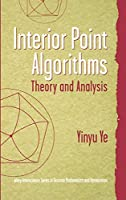 Interior Point Algorithms: Theory and Analysis (Wiley Series in Discrete Mathematics and Optimization)