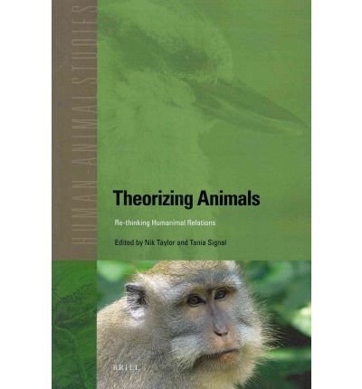 [( Theorizing Animals: Re-thinking Humanimal Relations )] [by: Nik Taylor] [May-2011]