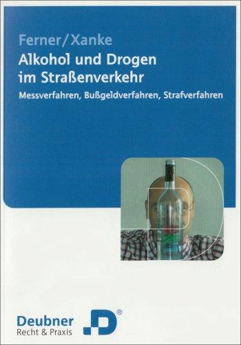 Alkohol und Drogen im Straßenverkehr. Messverfahren, Bußgeldverfahren, Strafverfahren