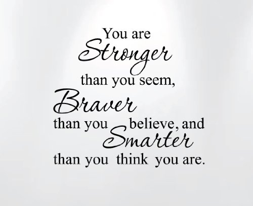 You Are Stronger Than You Seem, Braver Than You Believe, and Smarter Than You Think Vinyl Wall Decal Quote (20' Wide X 18' High) #1188