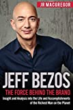 jeff bezos: the force behind the brand: insight and analysis into the life and accomplishments of the richest man on the planet: volume 1