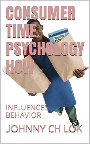 CONSUMER TIME PSYCHOLOGY HOW: INFLUENCES BEHAVIOR (CONSUMER BEHAVIOR) (English Edition)