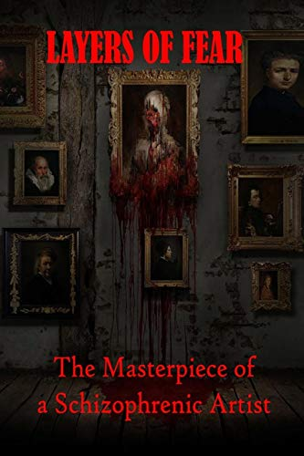 Layers of Fear: The Masterpiece of a Schizophrenic Artist