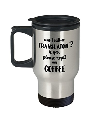 Travel Mug, STHstore Personalized'AM I STILL A TRANSLATOR? IF YES, PLEASE REFILL MY COFFEE' TRANSLATOR Water Bottle Insulated Stainless Steel Coffee Mugs 14 oz