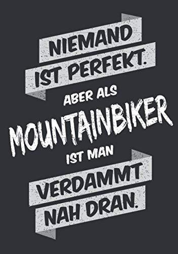 Niemand ist perfekt, aber als Mountainbiker ist man verdammt nah dran: Notizbuch im Format A5, Notizheft als lustiges Geschenk zum Geburtstag oder zu ... Kollegen mit dem Hobby Mountainbike-Sport