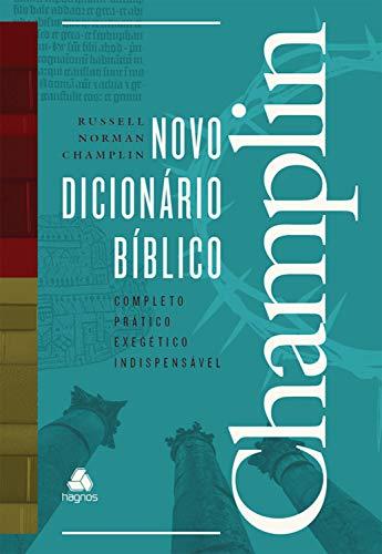 Novo dicionário bíblico Champlin: Completo, prático, exegético, indispensável