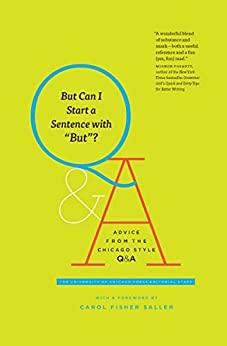 """But Can I Start a Sentence with """"But""""?: Advice from the Chicago Style Q&A (Chicago Guides to Writing, Editing, and Publishing) by [The University of Chicago Press Editorial Staff, Carol Fisher Saller]"""