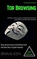 Tor Browsing: Stay Anonymous and Safely Surf the Net like a Cyber Hacker, 2nd Edition Front Cover