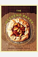 The Weekend Baker – Irresistible Recipes, Simple Techniques and Stress–Free Strategies for Busy People Paperback