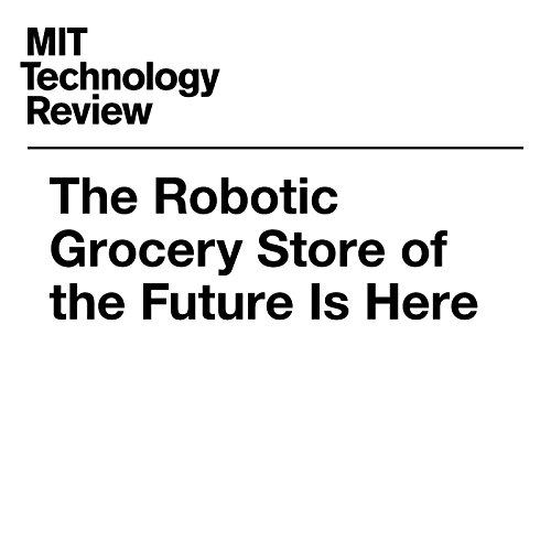 The Robotic Grocery Store of the Future Is Here audiobook cover art