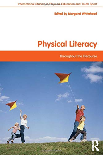Physical Literacy: Throughout the Lifecourse (Routledge Studies in Physical Education and Youth Sport)