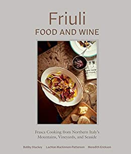Friuli Food and Wine: Frasca Cooking from Northern Italy's Mountains, Vineyards, and Seaside by [Bobby Stuckey, Lachlan Mackinnon-Patterson, Meredith Erickson]