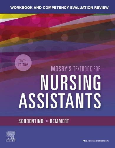Compare Textbook Prices for Workbook and Competency Evaluation Review for Mosby's Textbook for Nursing Assistants 10 Edition ISBN 9780323672887 by Sorrentino PhD  RN, Sheila A.,Remmert MS  RN, Leighann