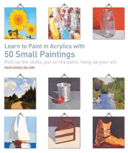 Nelson, M: Learn to Paint in Acrylics with 50 Small Painting