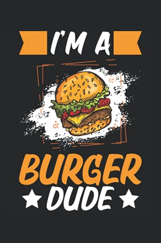I'm A Burger Dude: Notebook or Journal 6 x 9