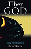 Uber God: Driving Out of the Darkness