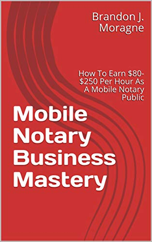 Mobile Notary Business Mastery: How To Earn $80-$250 Per Hour As A Mobile Notary Public (English Edition)