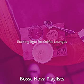 Exciting Bgm for Coffee Lounges