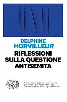 Riflessioni sulla questione antisemita (Einaudi. Passaggi) (Italian Edition) par [Delphine Horvilleur, Elena Loewenthal]