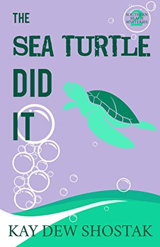 The Sea Turtle Did It (Southern Beach Mysteries Book 2) by [Kay Dew Shostak]