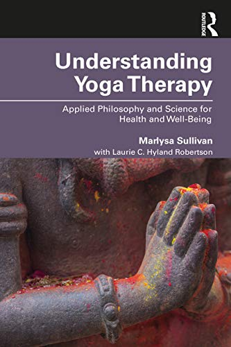 Understanding Yoga Therapy: Applied Philosophy and Science for Health and Well-Being