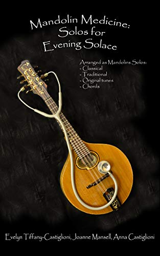 Mandolin Medicine: Solos for Evening Solace: A Collection of Tunes Arranged for Solo Mandolin (English Edition)