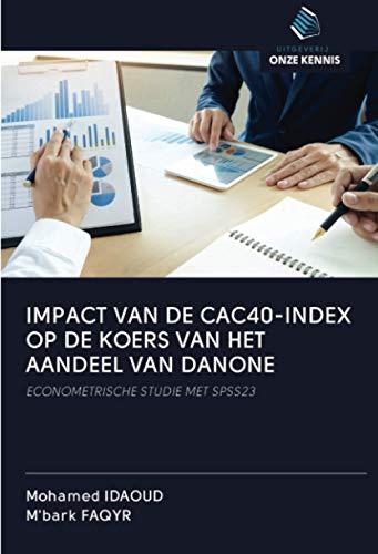 IMPACT VAN DE CAC40-INDEX OP DE KOERS VAN HET AANDEEL VAN DANONE: ECONOMETRISCHE STUDIE MET SPSS23 (Dutch Edition)