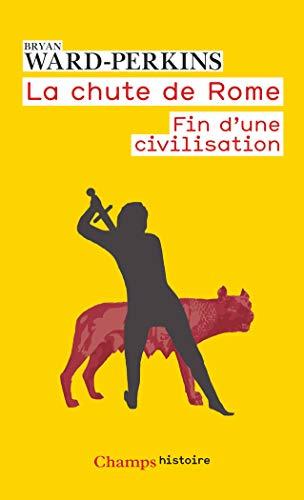 La chute de Rome: Fin d'une civilisation