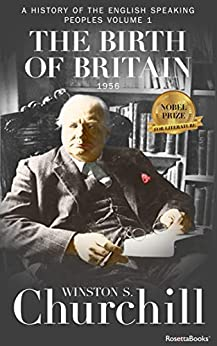 The Birth of Britain (A History of the English-Speaking Peoples Book 1) by [Winston  Churchill]