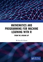 Mathematics and Programming for Machine Learning with R: From the Ground Up