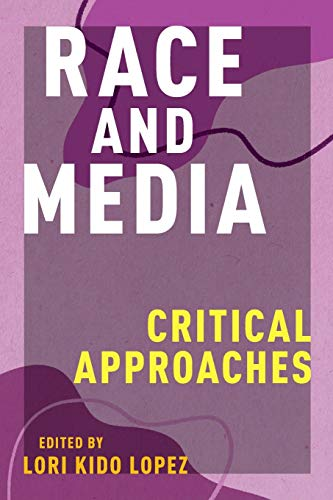 Compare Textbook Prices for Race and Media: Critical Approaches Critical Cultural Communication  ISBN 9781479889310 by Lopez, Lori Kido