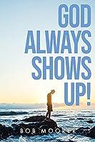 God Always Shows Up!