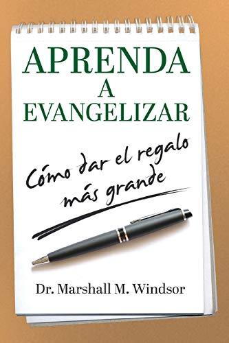 Aprenda A Evangelizar: Cómo dar el regalo más grande] (L.E.A.R.N. EVANGELISM) (Spanish Edition)