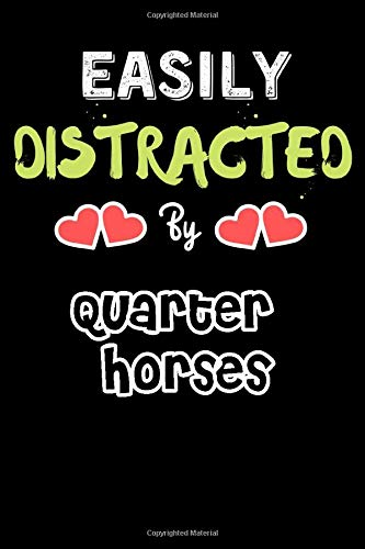 Easily Distracted By Quarter Horses  - Funny Quarter Horses Journal Notebook & Diary: Lined Notebook / Journal Gift, 120 Pages, 6x9, Soft Cover, Matte Finish