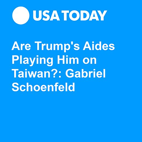 Are Trump's Aides Playing Him on Taiwan? — Gabriel Schoenfeld audiobook cover art