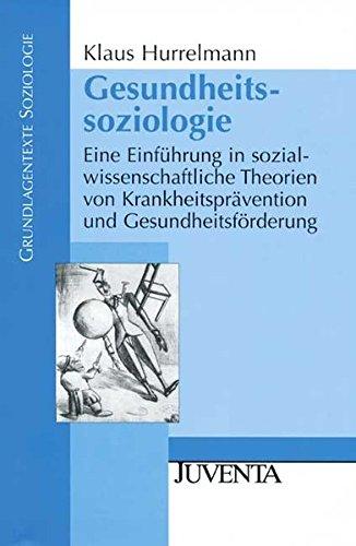 Gesundheitssoziologie: Eine Einführung in sozialwissenschaftliche Theorien von Krankheitsprävention und Gesundheitsförderung (Grundlagentexte Soziologie)