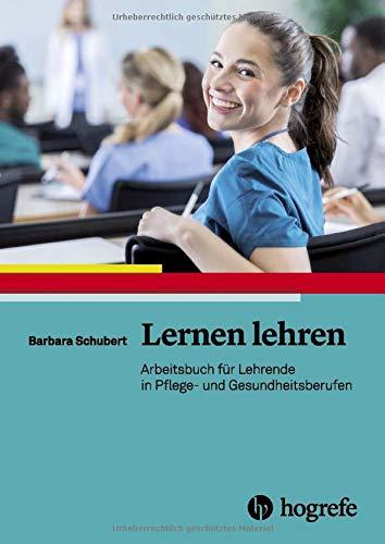 Lernen lehren: Arbeitsbuch für Lehrende in Pflege- und Gesundheitsberufen