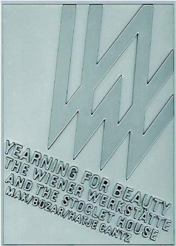 Yearning for Beauty: The Wiener Werkstätte and the Stoclet House: The Wiener Werkstatte and the Stoclet House (Emanating S.)